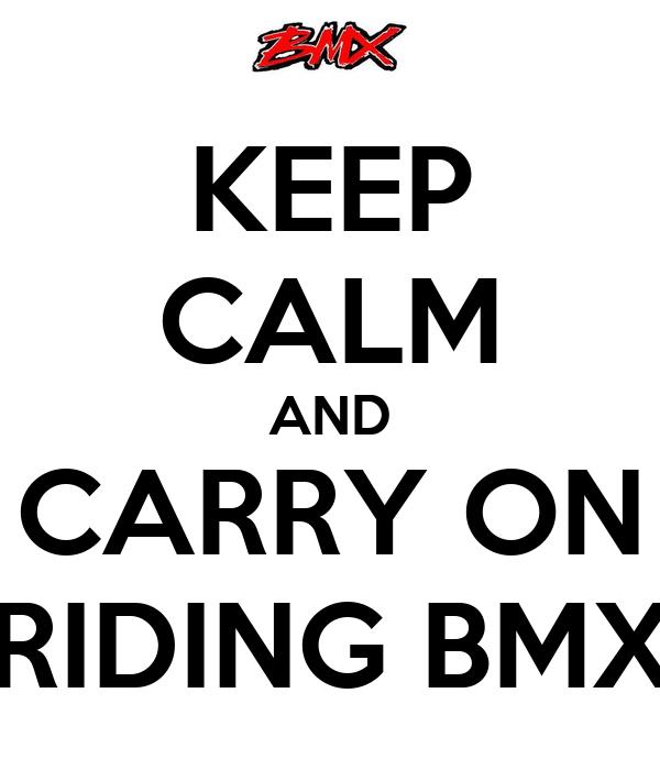 KEEP CALM AND CARRY ON RIDING BMX