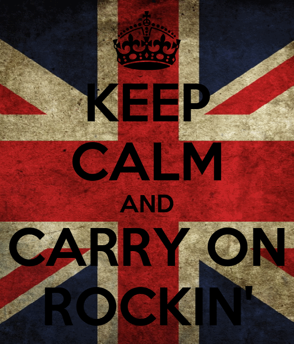 KEEP CALM AND CARRY ON ROCKIN'