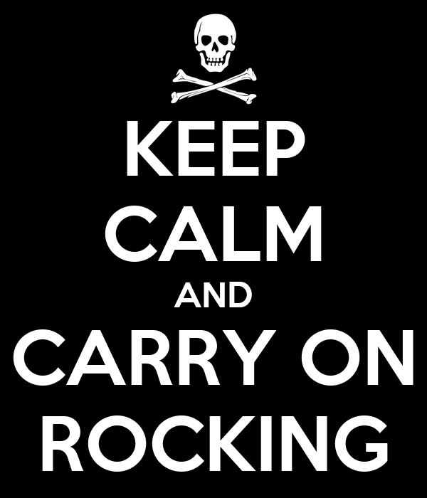 KEEP CALM AND CARRY ON ROCKING