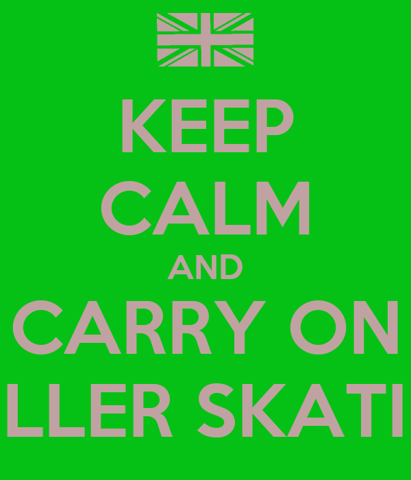 KEEP CALM AND CARRY ON ROLLER SKATING