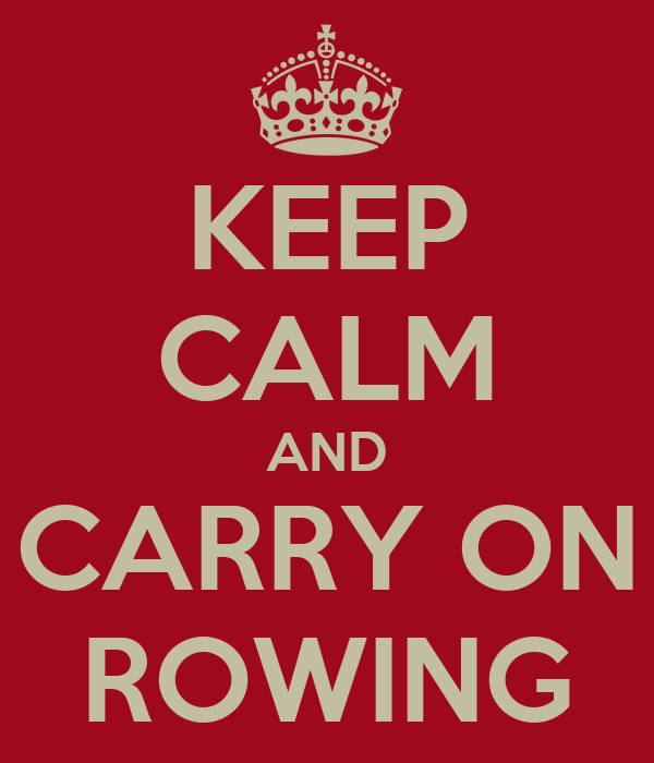 KEEP CALM AND CARRY ON ROWING