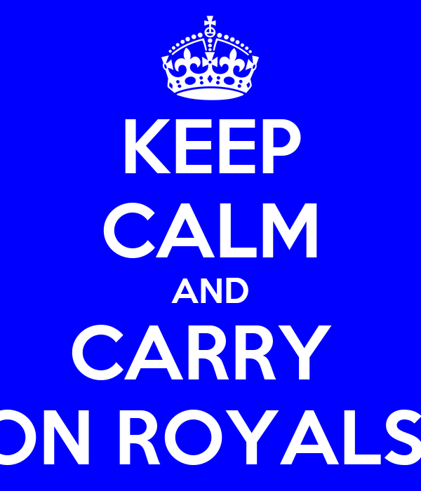KEEP CALM AND CARRY  ON ROYALS