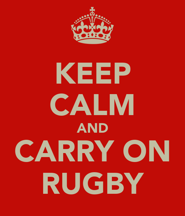 KEEP CALM AND CARRY ON RUGBY