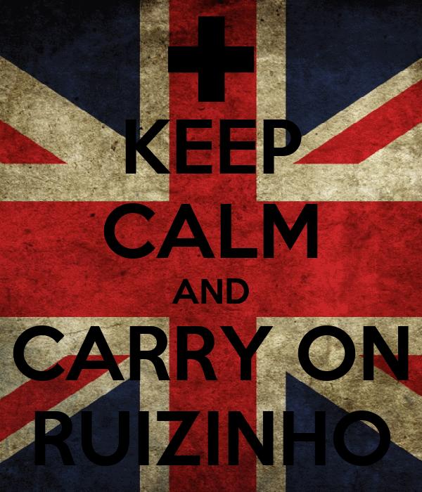 KEEP CALM AND CARRY ON RUIZINHO
