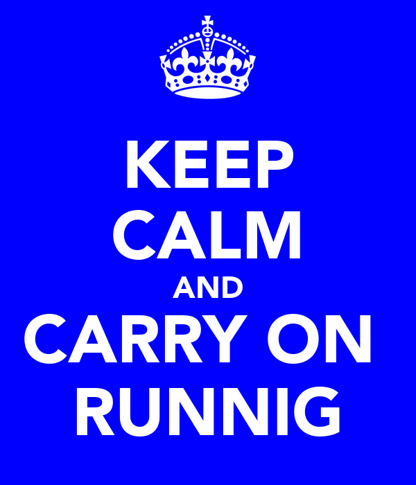 KEEP CALM AND CARRY ON  RUNNIG