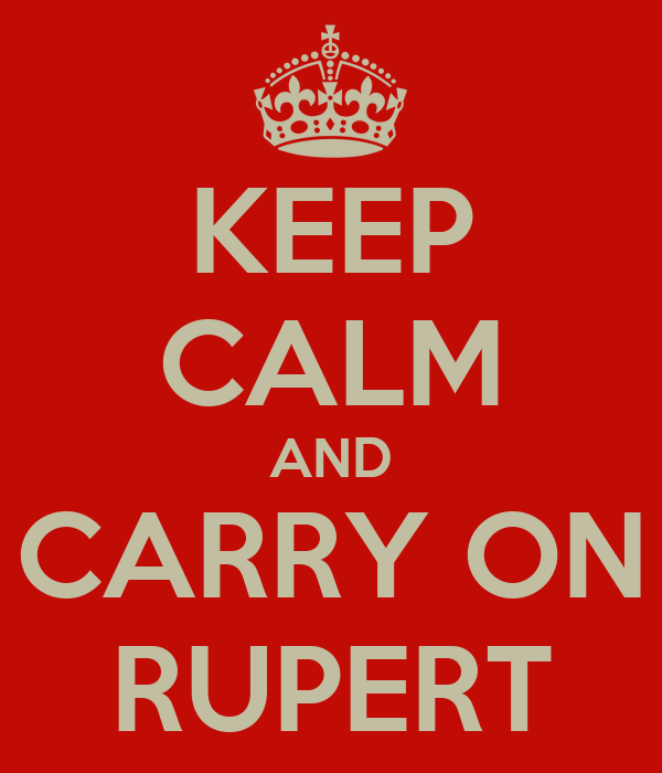 KEEP CALM AND CARRY ON RUPERT