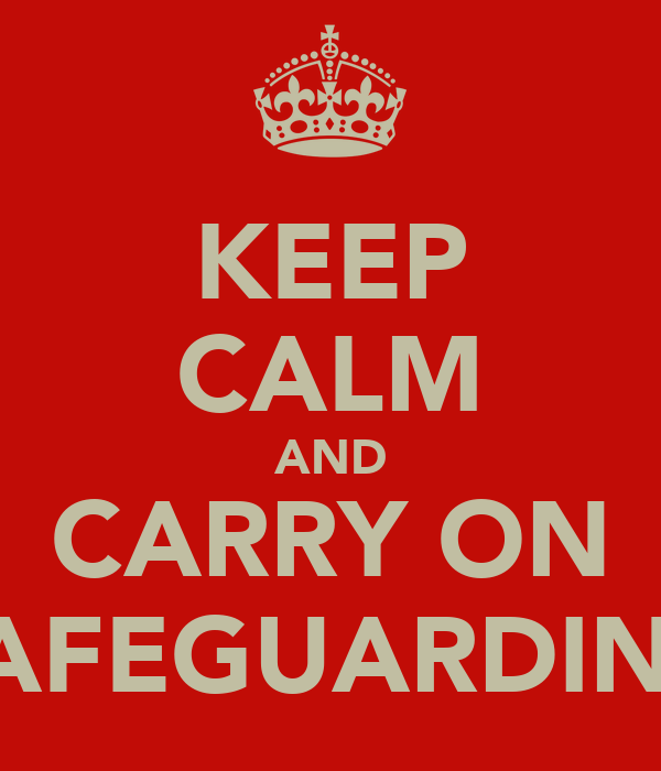 KEEP CALM AND CARRY ON SAFEGUARDING