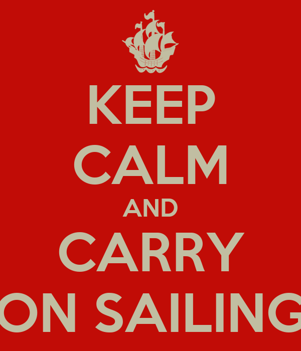 KEEP CALM AND CARRY ON SAILING