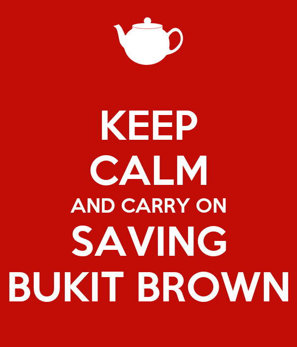 KEEP CALM AND CARRY ON SAVING BUKIT BROWN