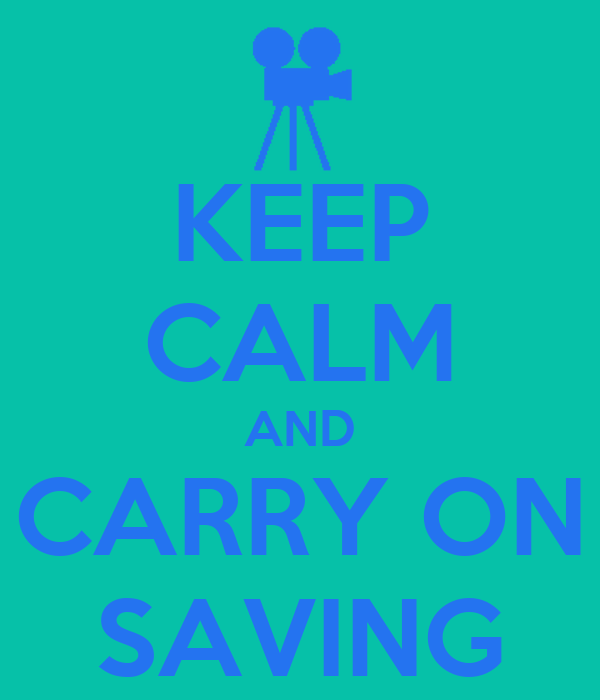 KEEP CALM AND CARRY ON SAVING