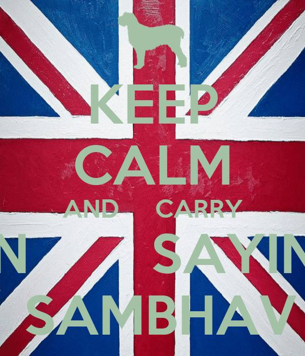 KEEP CALM AND     CARRY ON        SAYING  SAMBHAV