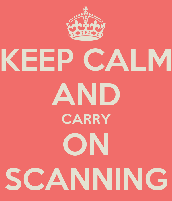 KEEP CALM AND CARRY ON SCANNING