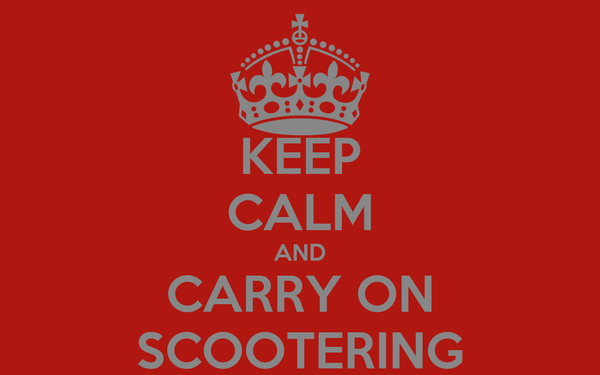 KEEP CALM AND CARRY ON SCOOTERING