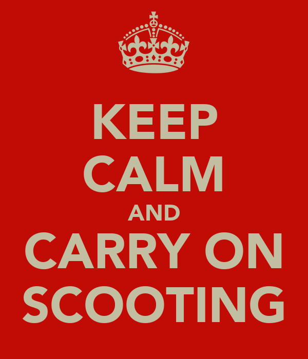 KEEP CALM AND CARRY ON SCOOTING