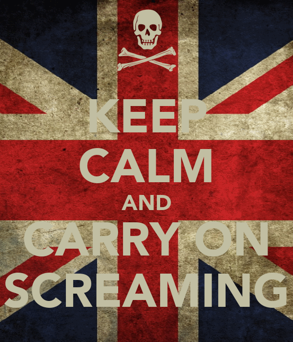 KEEP CALM AND CARRY ON SCREAMING