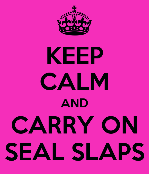 KEEP CALM AND CARRY ON SEAL SLAPS