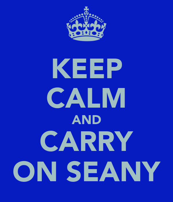 KEEP CALM AND CARRY ON SEANY