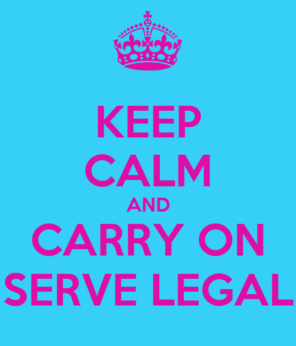 KEEP CALM AND CARRY ON SERVE LEGAL