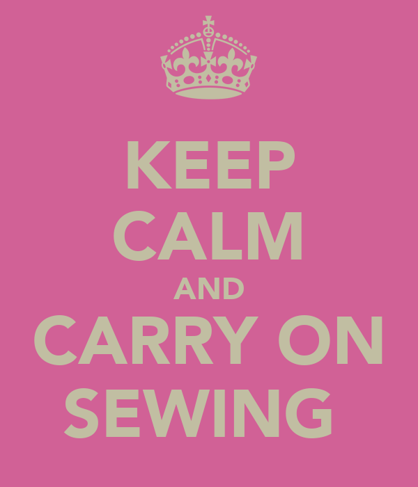 KEEP CALM AND CARRY ON SEWING