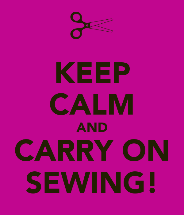 KEEP CALM AND CARRY ON SEWING!