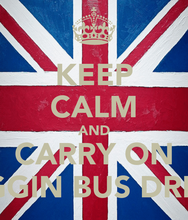 KEEP CALM AND CARRY ON SHAGGIN BUS DRIVERS