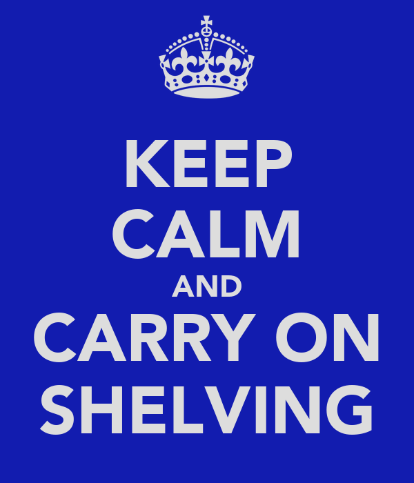 KEEP CALM AND CARRY ON SHELVING