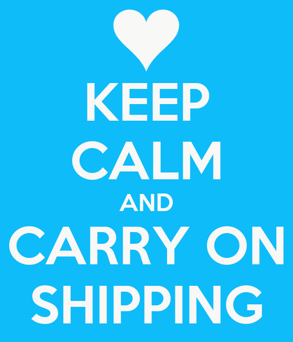 KEEP CALM AND CARRY ON SHIPPING