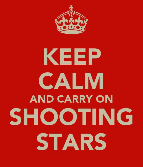 KEEP CALM AND CARRY ON SHOOTING STARS