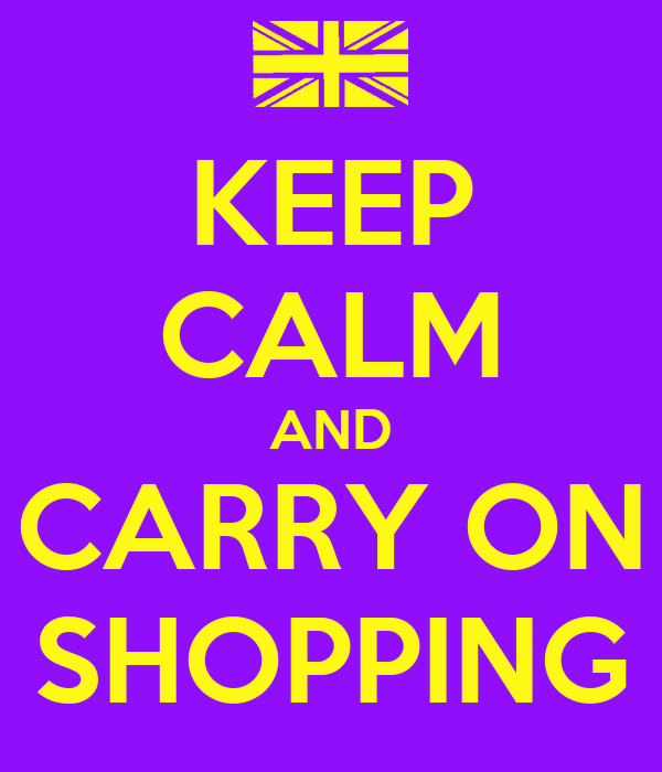 KEEP CALM AND CARRY ON SHOPPING