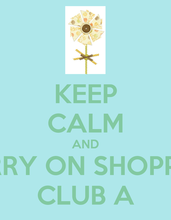KEEP CALM AND CARRY ON SHOPPING CLUB A