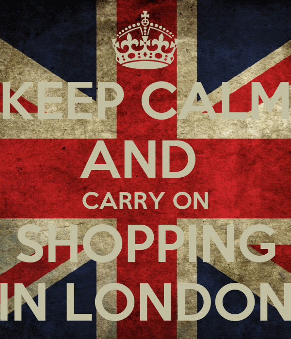 KEEP CALM AND  CARRY ON SHOPPING IN LONDON