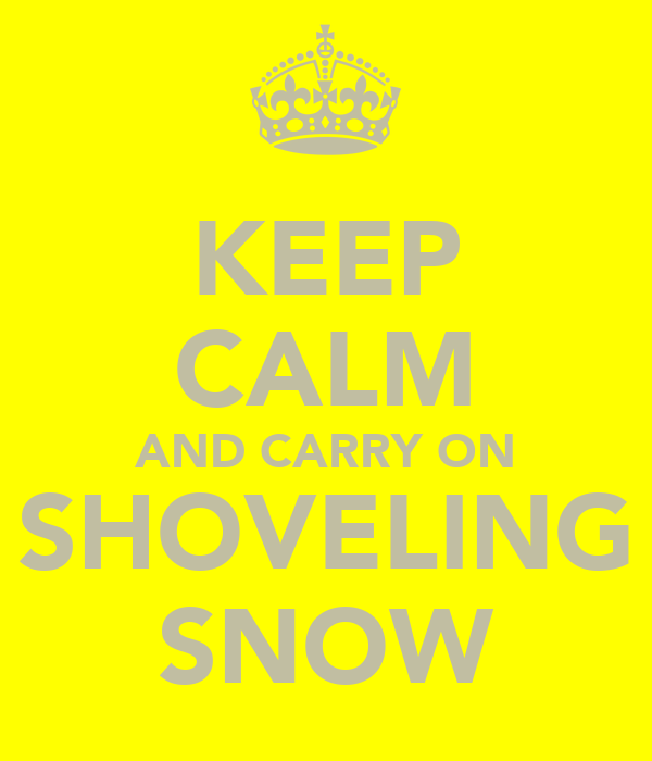 KEEP CALM AND CARRY ON SHOVELING SNOW