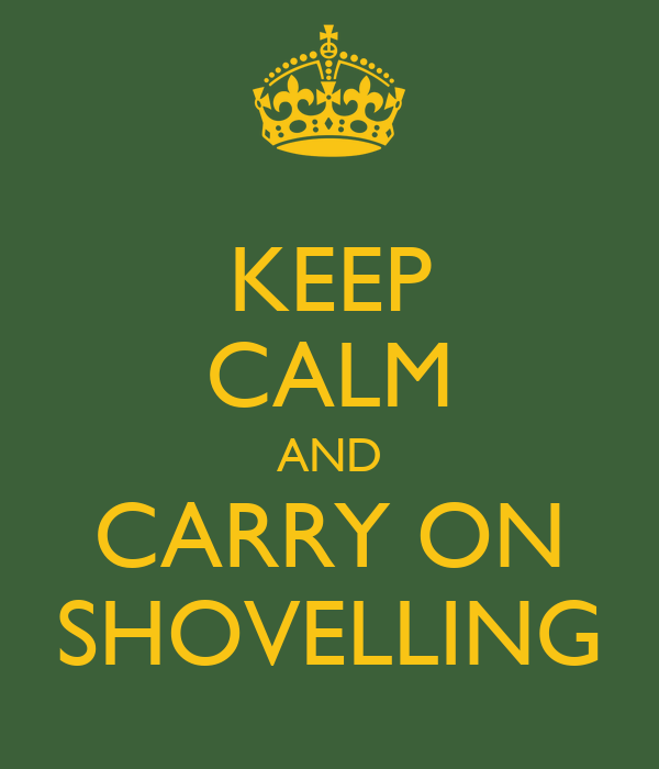 KEEP CALM AND CARRY ON SHOVELLING