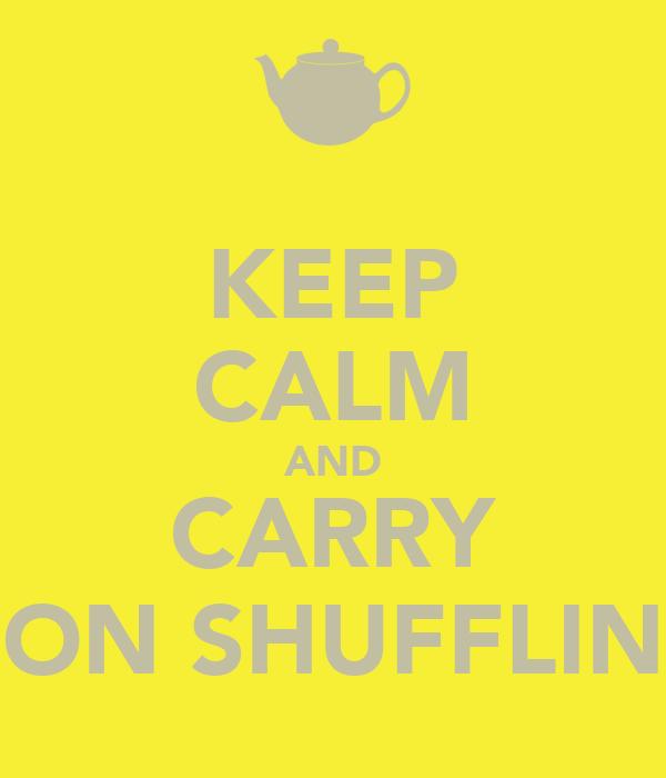 KEEP CALM AND CARRY ON SHUFFLIN