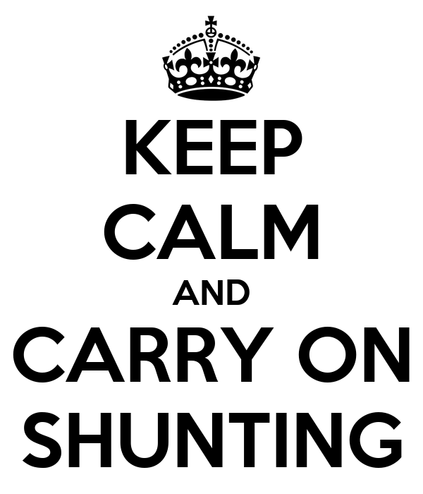 KEEP CALM AND CARRY ON SHUNTING