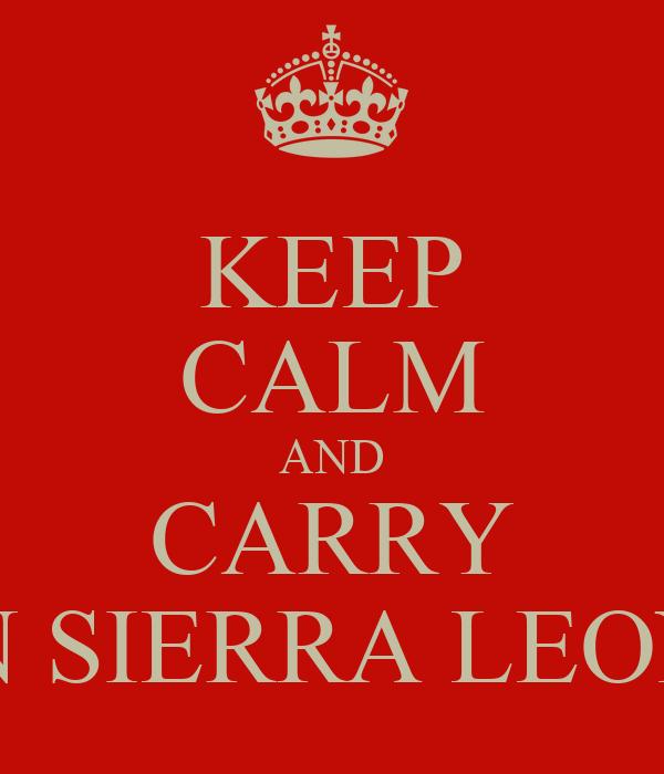 KEEP CALM AND CARRY ON SIERRA LEONE