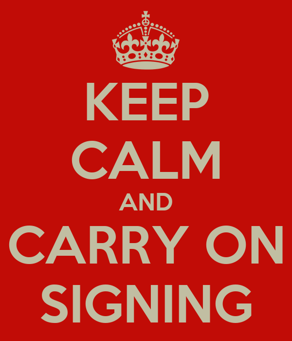 KEEP CALM AND CARRY ON SIGNING