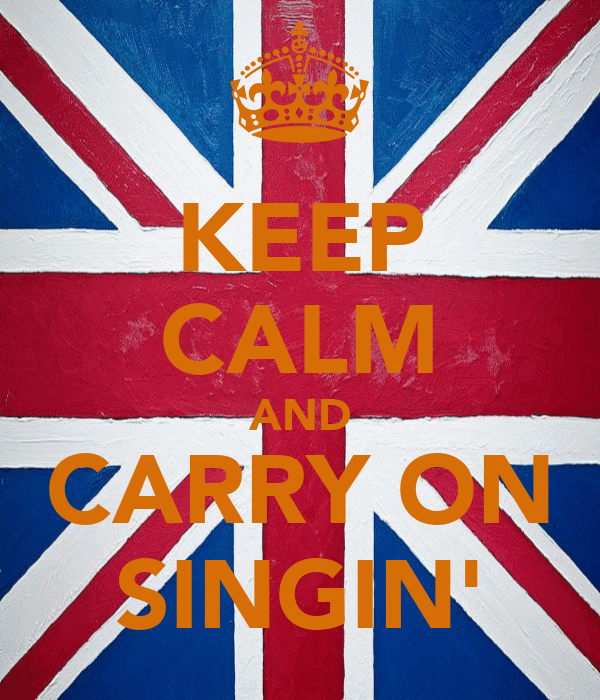 KEEP CALM AND CARRY ON SINGIN'