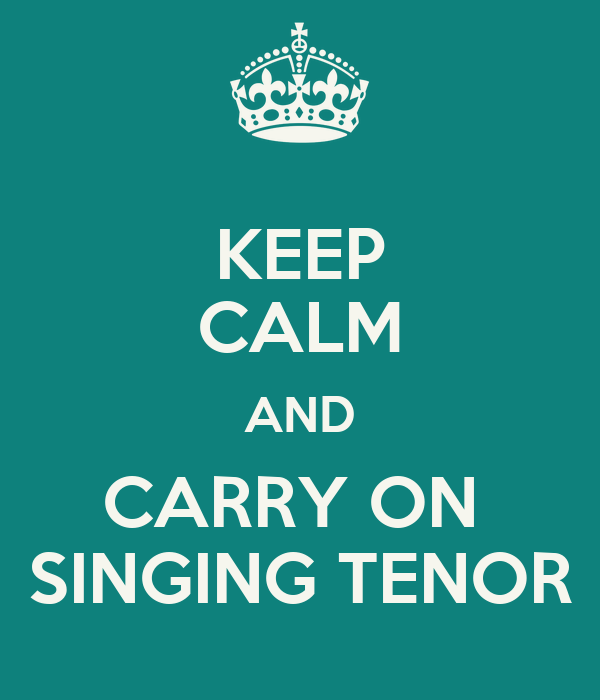 KEEP CALM AND CARRY ON  SINGING TENOR