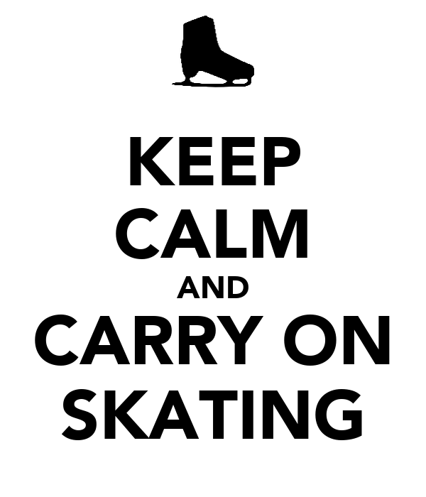 KEEP CALM AND CARRY ON SKATING