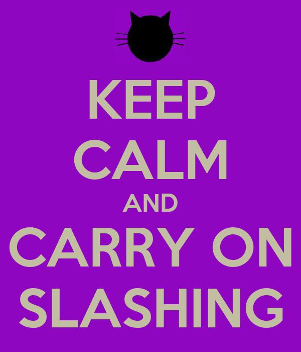KEEP CALM AND CARRY ON SLASHING