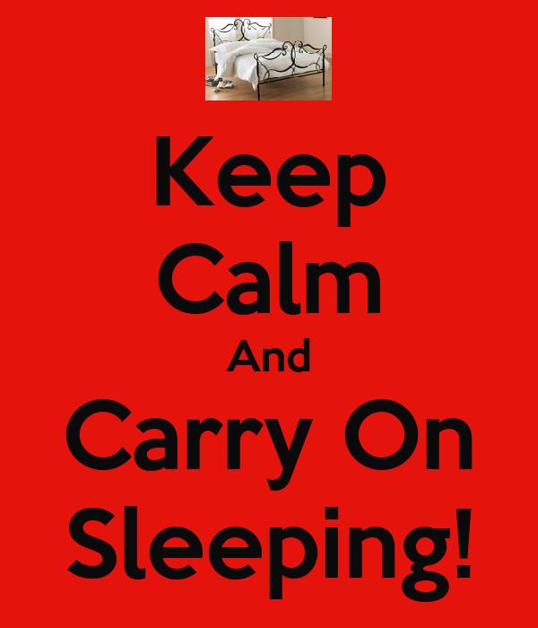 Keep Calm And Carry On Sleeping!