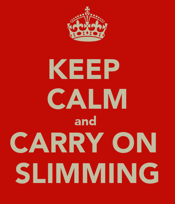 KEEP  CALM and  CARRY ON  SLIMMING