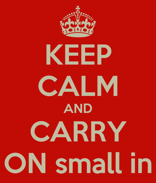 KEEP CALM AND CARRY ON small in