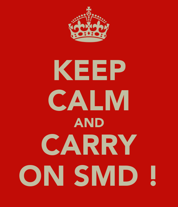 KEEP CALM AND CARRY ON SMD !