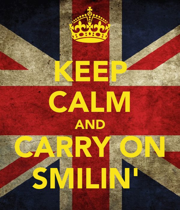 KEEP CALM AND CARRY ON SMILIN'