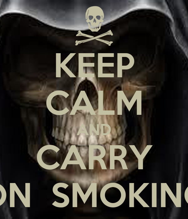 KEEP CALM AND CARRY ON  SMOKING