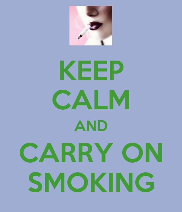 KEEP CALM AND CARRY ON SMOKING