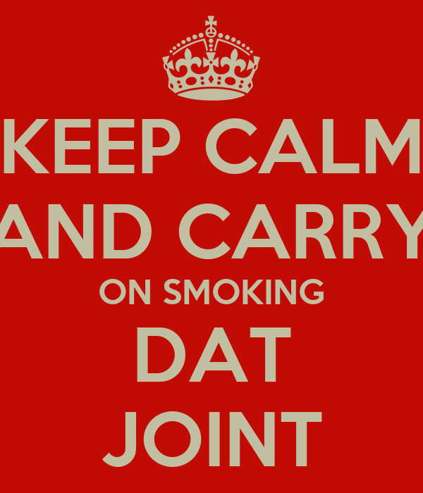 KEEP CALM AND CARRY ON SMOKING DAT JOINT