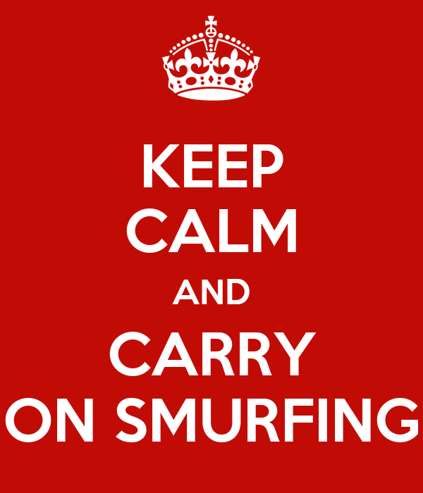 KEEP CALM AND CARRY ON SMURFING